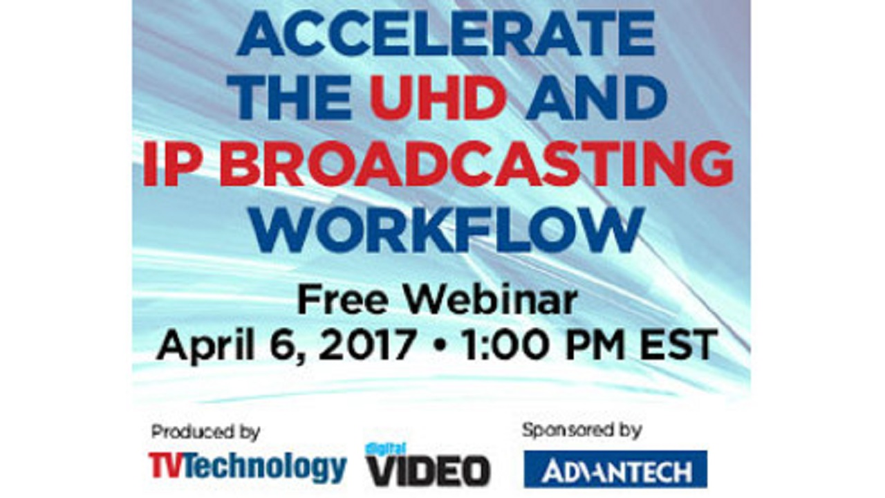 Webinar - Accelerate the UHD and IP Broadcasting Workflow